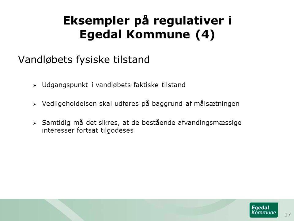 Eksempler på regulativer i Egedal Kommune (4) Vandløbets fysiske tilstand  Udgangspunkt i vandløbets faktiske tilstand  Vedligeholdelsen skal udføres på baggrund af målsætningen  Samtidig må det sikres, at de bestående afvandingsmæssige interesser fortsat tilgodeses 17