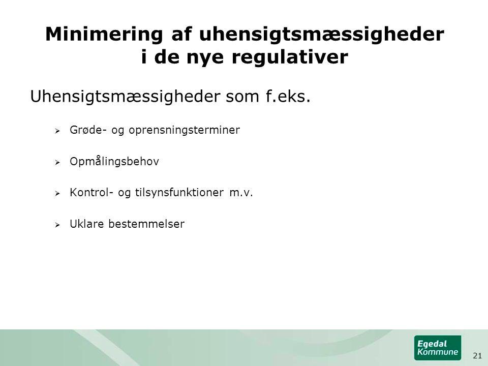 Minimering af uhensigtsmæssigheder i de nye regulativer Uhensigtsmæssigheder som f.eks.