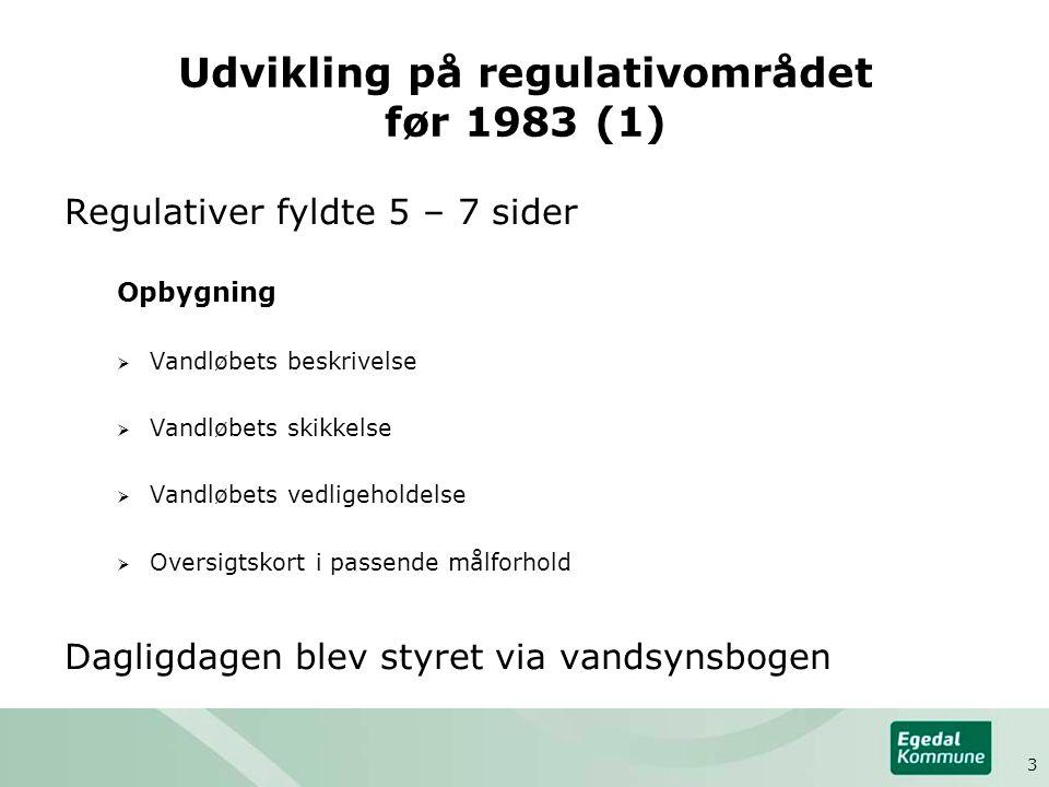 Udvikling på regulativområdet før 1983 (1) Regulativer fyldte 5 – 7 sider Opbygning  Vandløbets beskrivelse  Vandløbets skikkelse  Vandløbets vedligeholdelse  Oversigtskort i passende målforhold Dagligdagen blev styret via vandsynsbogen 3