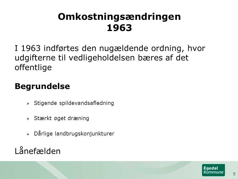 Omkostningsændringen 1963 I 1963 indførtes den nugældende ordning, hvor udgifterne til vedligeholdelsen bæres af det offentlige Begrundelse  Stigende spildevandsafledning  Stærkt øget dræning  Dårlige landbrugskonjunkturer Lånefælden 5
