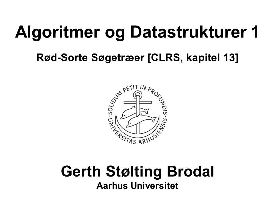 Algoritmer og Datastrukturer 1 Rød-Sorte Søgetræer [CLRS, kapitel 13] Gerth Stølting Brodal Aarhus Universitet