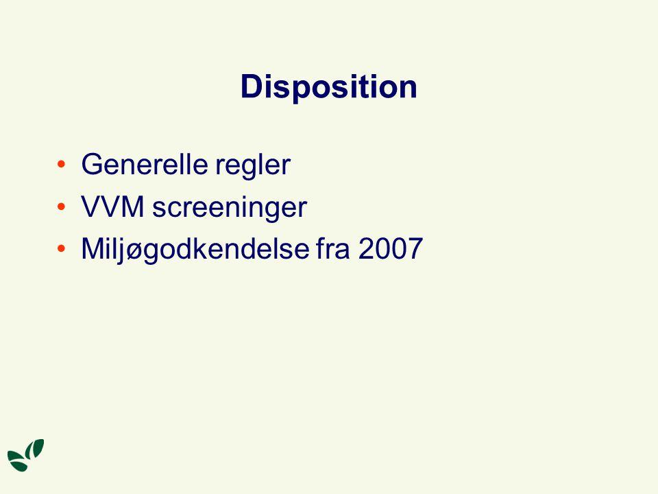 Disposition Generelle regler VVM screeninger Miljøgodkendelse fra 2007