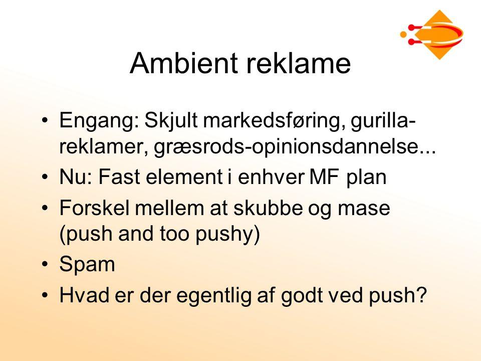 Ambient reklame Engang: Skjult markedsføring, gurilla- reklamer, græsrods-opinionsdannelse...