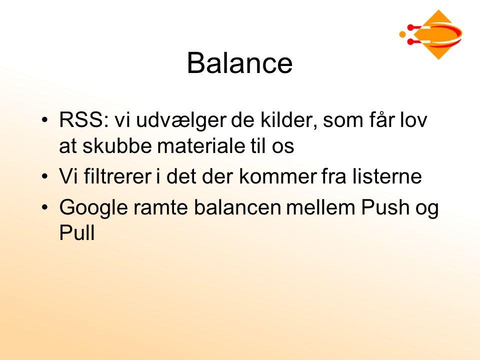 Balance RSS: vi udvælger de kilder, som får lov at skubbe materiale til os Vi filtrerer i det der kommer fra listerne Google ramte balancen mellem Push og Pull