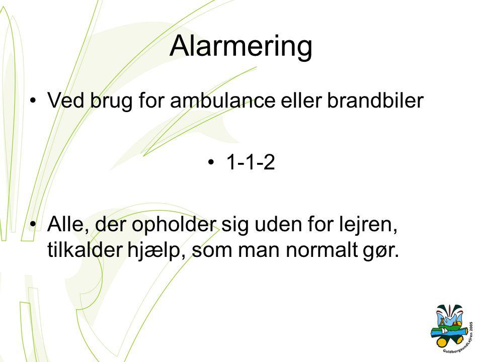 Alarmering Ved brug for ambulance eller brandbiler 1-1-2 Alle, der opholder sig uden for lejren, tilkalder hjælp, som man normalt gør.