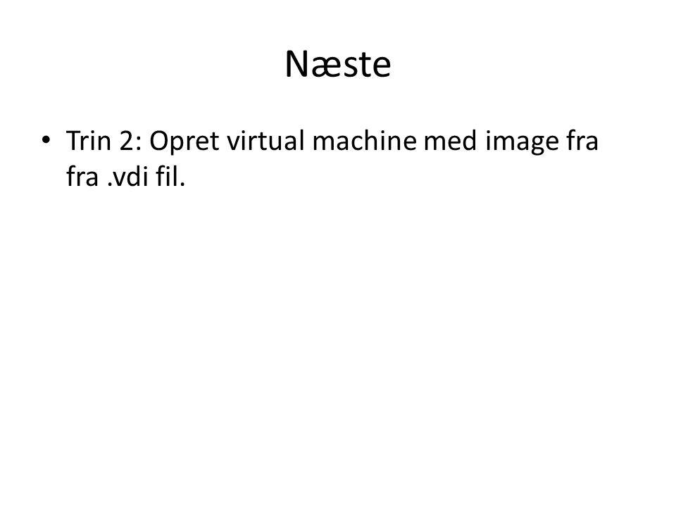Næste Trin 2: Opret virtual machine med image fra fra.vdi fil.