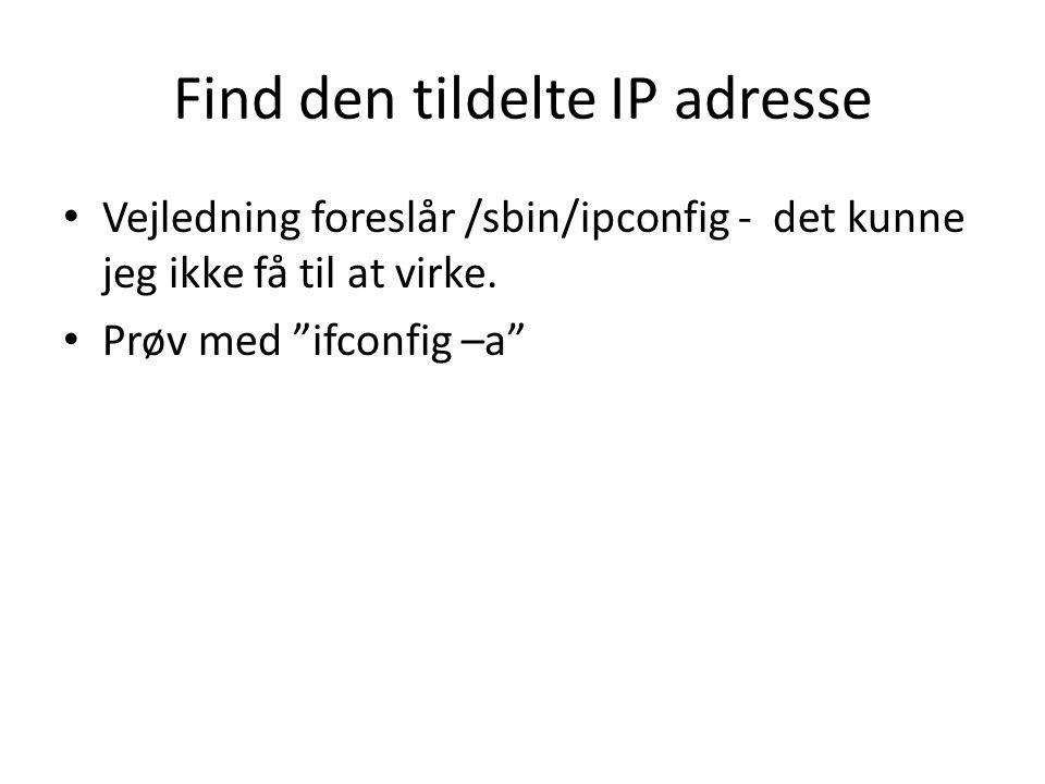 Find den tildelte IP adresse Vejledning foreslår /sbin/ipconfig - det kunne jeg ikke få til at virke.