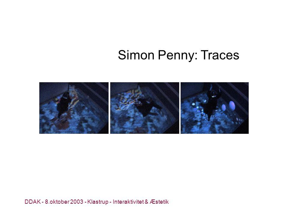 DDAK - 8.oktober 2003 - Klastrup - Interaktivitet & Æstetik Simon Penny: Traces