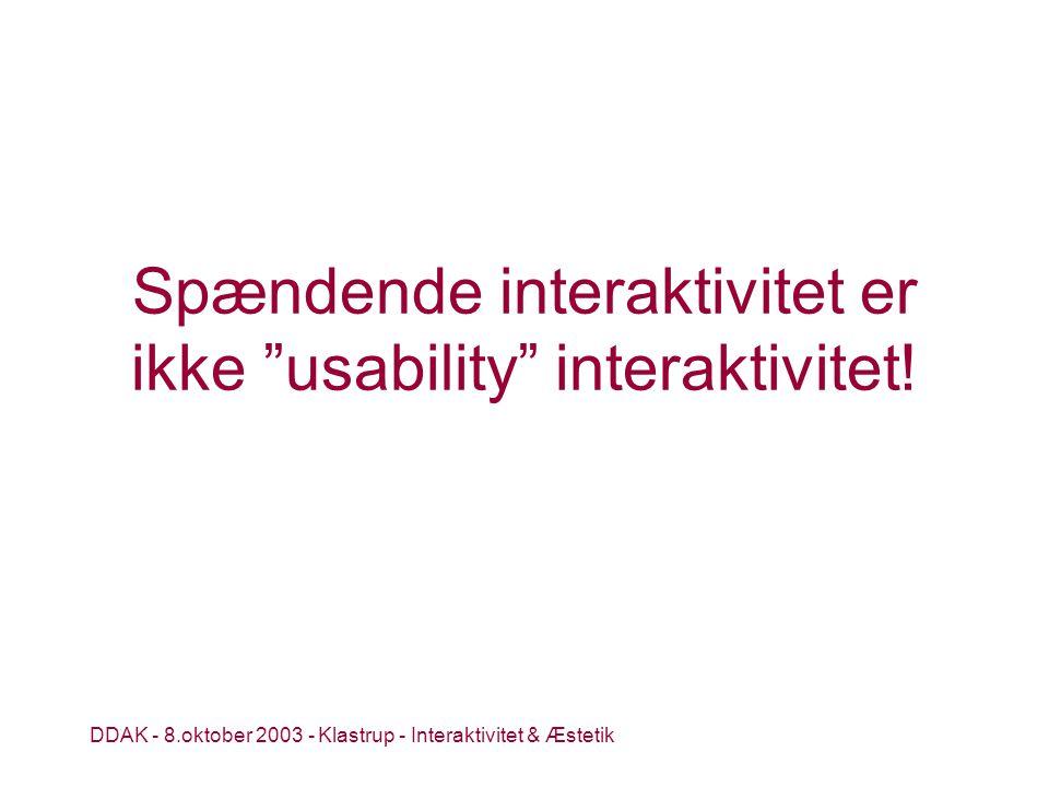DDAK - 8.oktober 2003 - Klastrup - Interaktivitet & Æstetik Spændende interaktivitet er ikke usability interaktivitet!