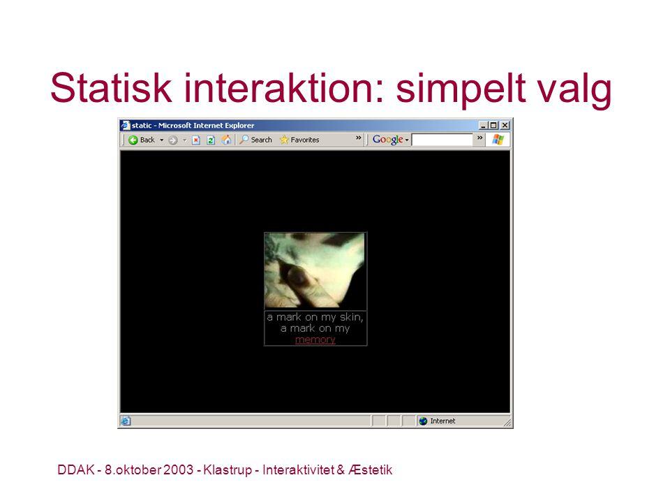 DDAK - 8.oktober 2003 - Klastrup - Interaktivitet & Æstetik Statisk interaktion: simpelt valg