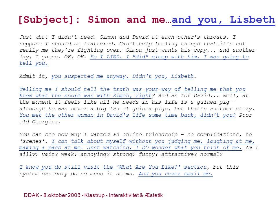 DDAK - 8.oktober 2003 - Klastrup - Interaktivitet & Æstetik Just what I didn t need.