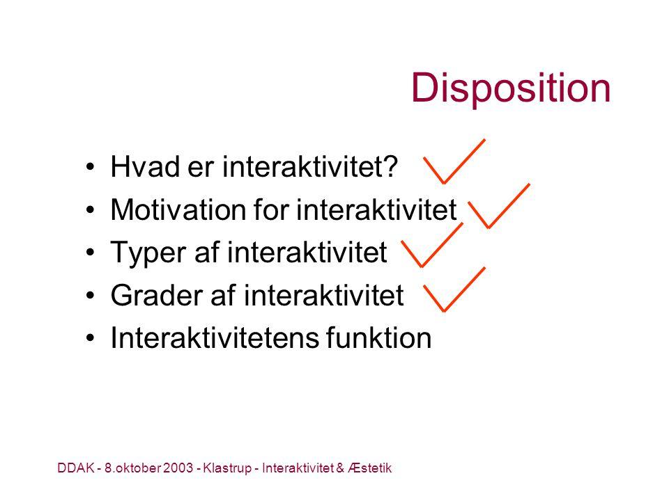 DDAK - 8.oktober 2003 - Klastrup - Interaktivitet & Æstetik Disposition Hvad er interaktivitet.
