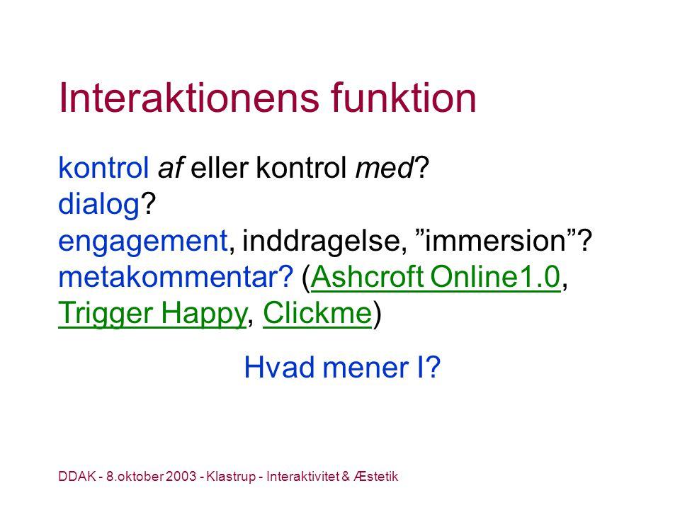 DDAK - 8.oktober 2003 - Klastrup - Interaktivitet & Æstetik Interaktionens funktion kontrol af eller kontrol med.