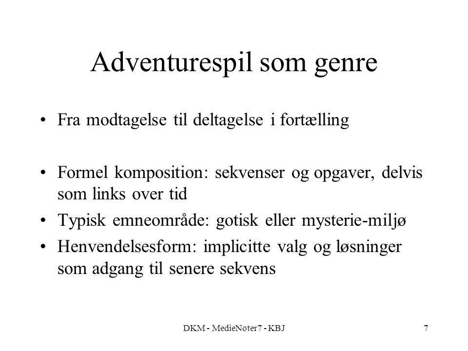 DKM - MedieNoter7 - KBJ7 Adventurespil som genre Fra modtagelse til deltagelse i fortælling Formel komposition: sekvenser og opgaver, delvis som links over tid Typisk emneområde: gotisk eller mysterie-miljø Henvendelsesform: implicitte valg og løsninger som adgang til senere sekvens