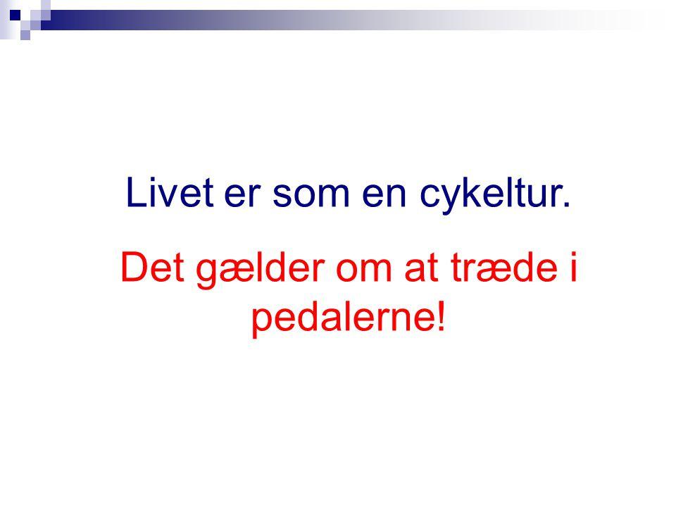 Livet er som en cykeltur. Det gælder om at træde i pedalerne!