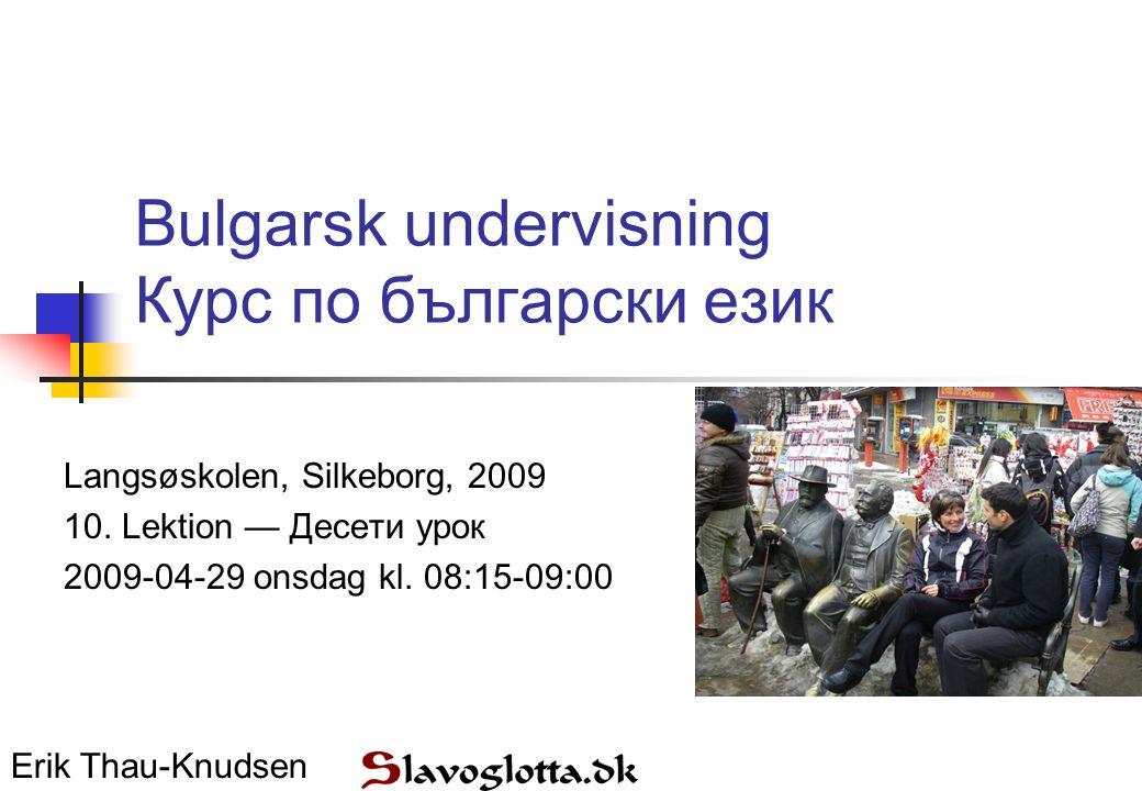 Bulgarsk undervisning Курс по български език Langsøskolen, Silkeborg, 2009 10.