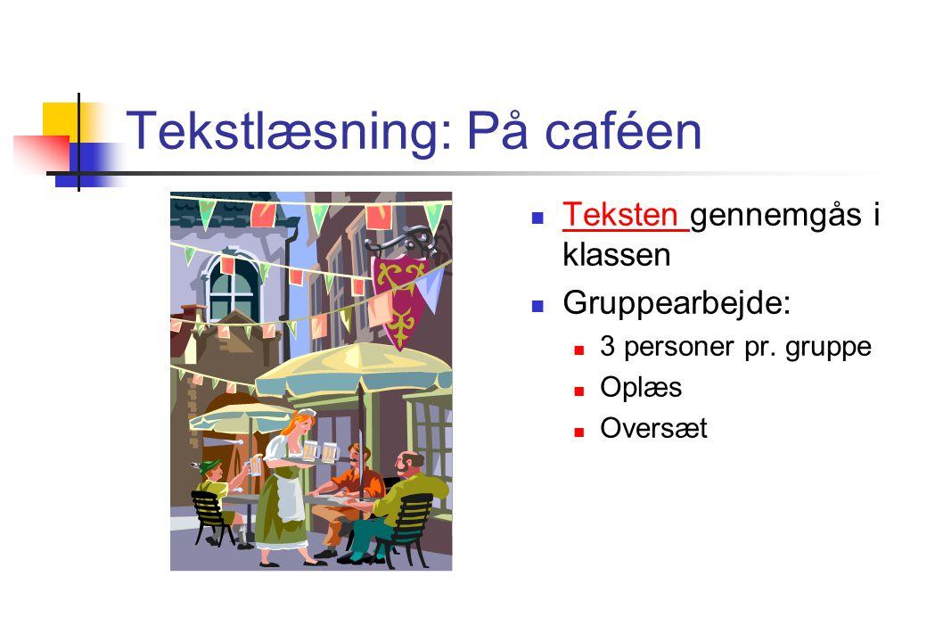 Tekstlæsning: På caféen Teksten gennemgås i klassen Teksten Gruppearbejde: 3 personer pr.
