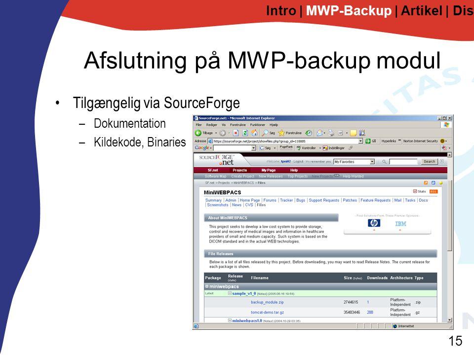 15 Afslutning på MWP-backup modul Tilgængelig via SourceForge –Dokumentation –Kildekode, Binaries Intro | MWP-Backup | Artikel | Diskussion