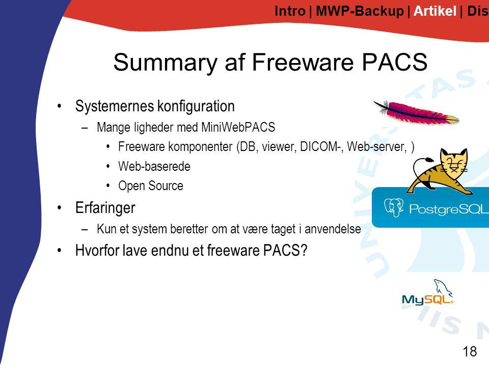 18 Summary af Freeware PACS Systemernes konfiguration –Mange ligheder med MiniWebPACS Freeware komponenter (DB, viewer, DICOM-, Web-server, ) Web-baserede Open Source Erfaringer –Kun et system beretter om at være taget i anvendelse Hvorfor lave endnu et freeware PACS.