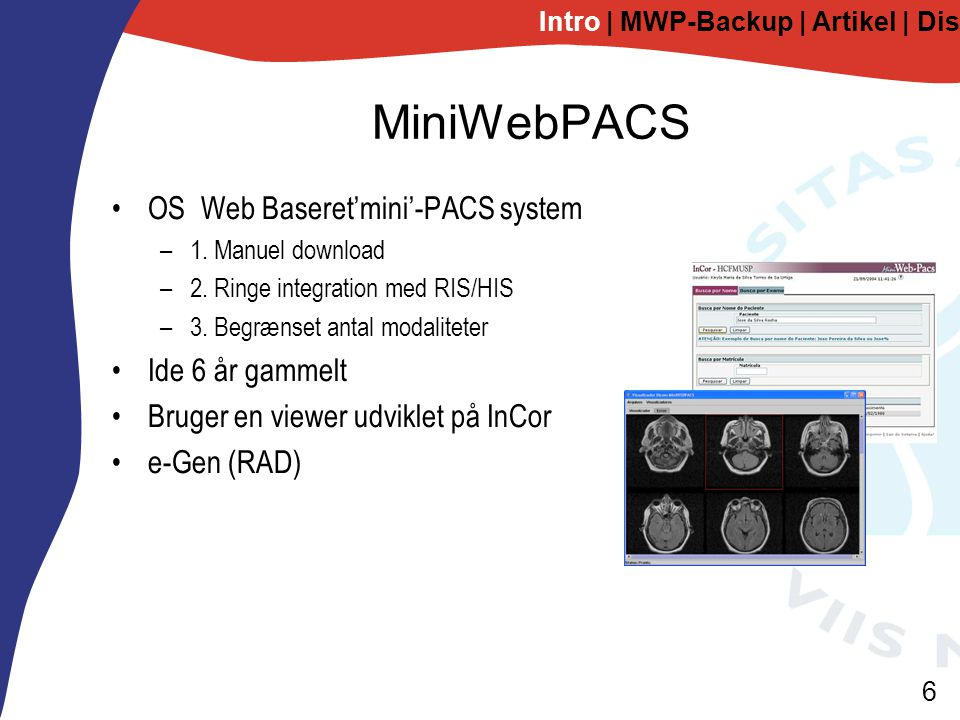 6 MiniWebPACS OS Web Baseret'mini'-PACS system –1.