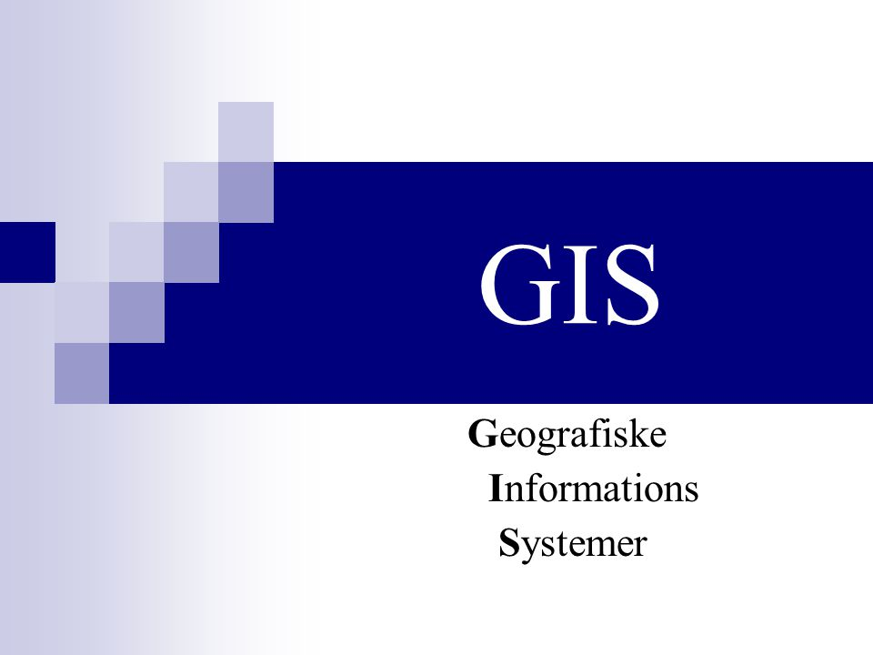 GIS Geografiske Informations Systemer