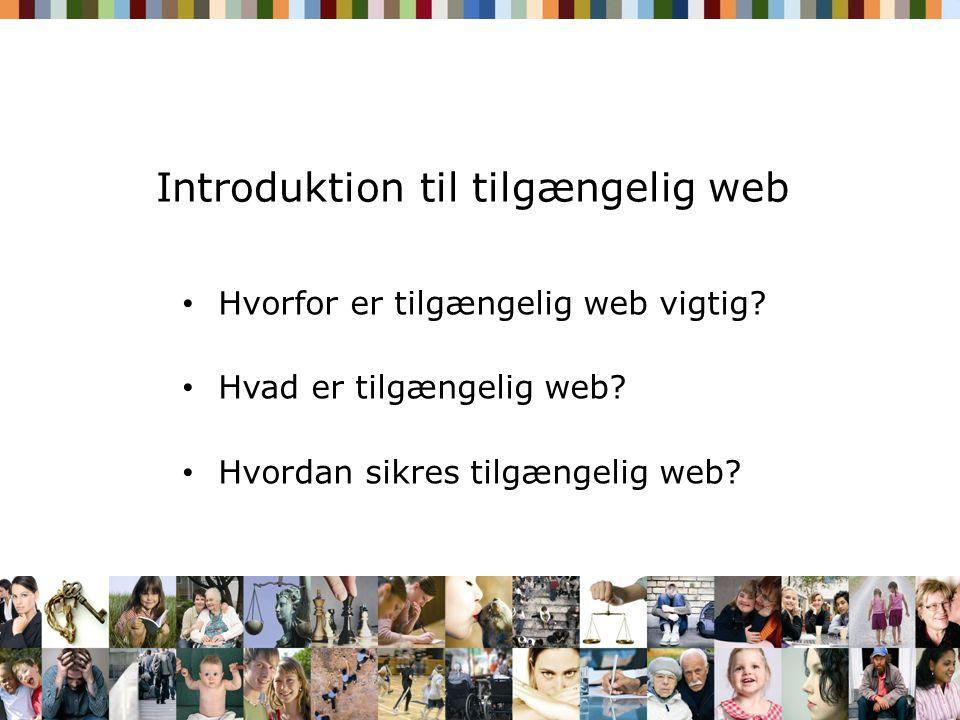 Introduktion til tilgængelig web Hvorfor er tilgængelig web vigtig.