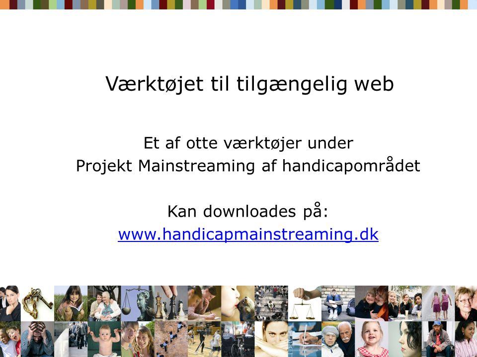 Værktøjet til tilgængelig web Et af otte værktøjer under Projekt Mainstreaming af handicapområdet Kan downloades på: www.handicapmainstreaming.dk