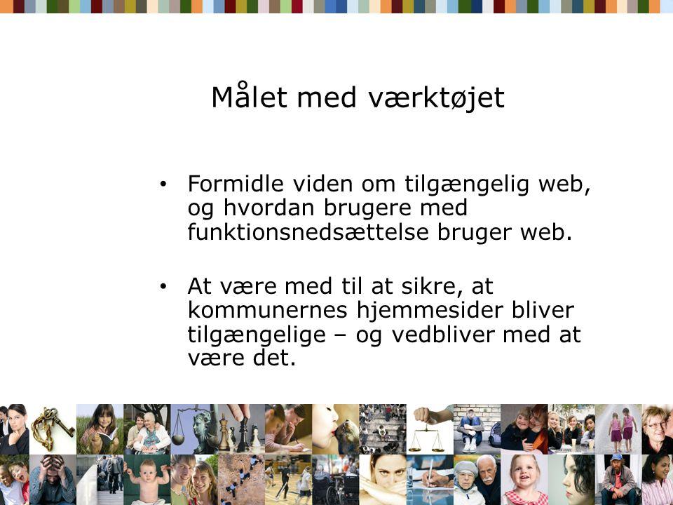 Målet med værktøjet Formidle viden om tilgængelig web, og hvordan brugere med funktionsnedsættelse bruger web.