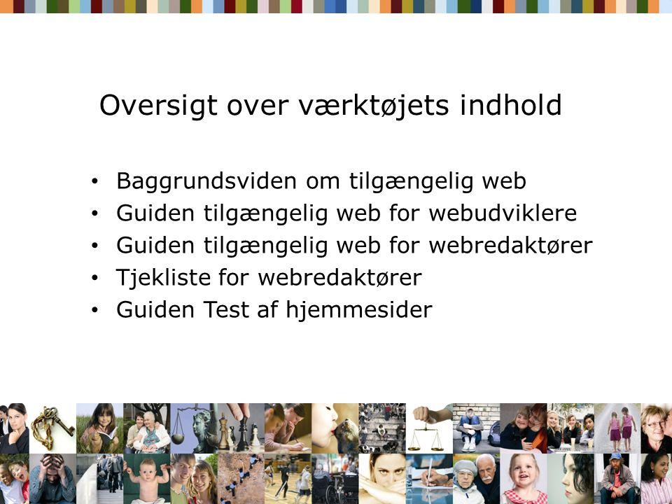 Oversigt over værktøjets indhold Baggrundsviden om tilgængelig web Guiden tilgængelig web for webudviklere Guiden tilgængelig web for webredaktører Tjekliste for webredaktører Guiden Test af hjemmesider