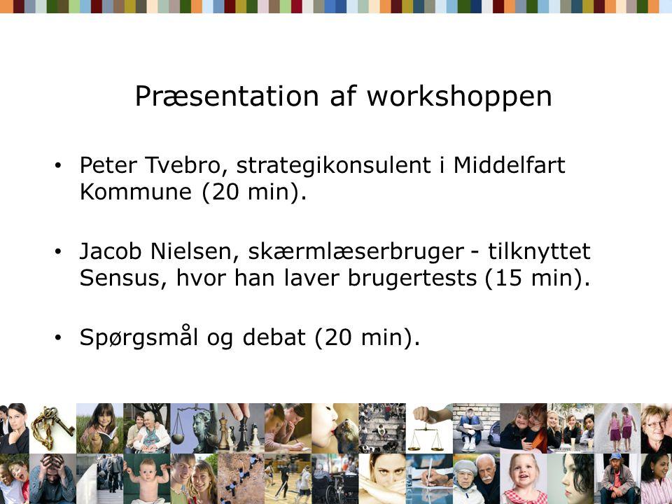 Præsentation af workshoppen Peter Tvebro, strategikonsulent i Middelfart Kommune (20 min).