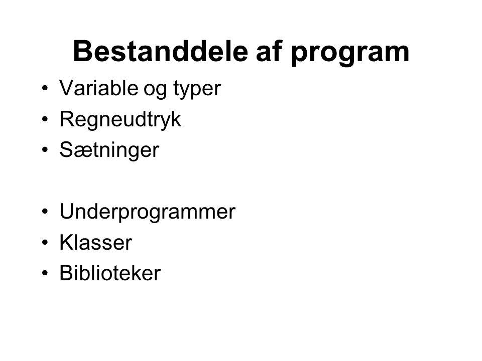 Bestanddele af program Variable og typer Regneudtryk Sætninger Underprogrammer Klasser Biblioteker