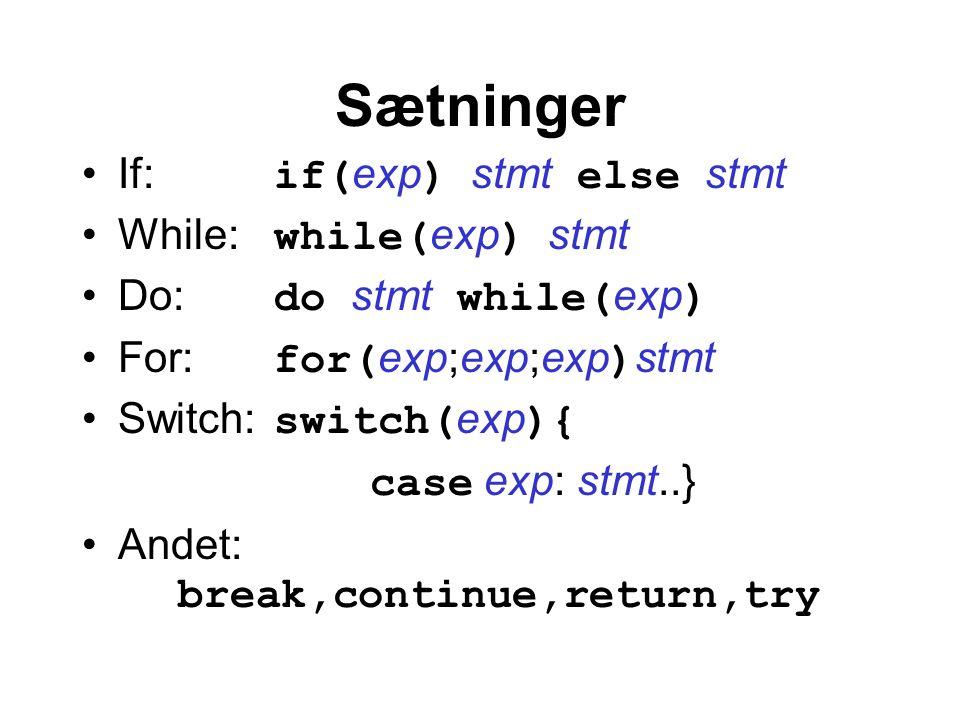 Sætninger If: if( exp ) stmt else stmt While: while( exp ) stmt Do: do stmt while( exp ) For: for( exp;exp;exp ) stmt Switch: switch( exp ){ case exp: stmt..} Andet: break,continue,return,try