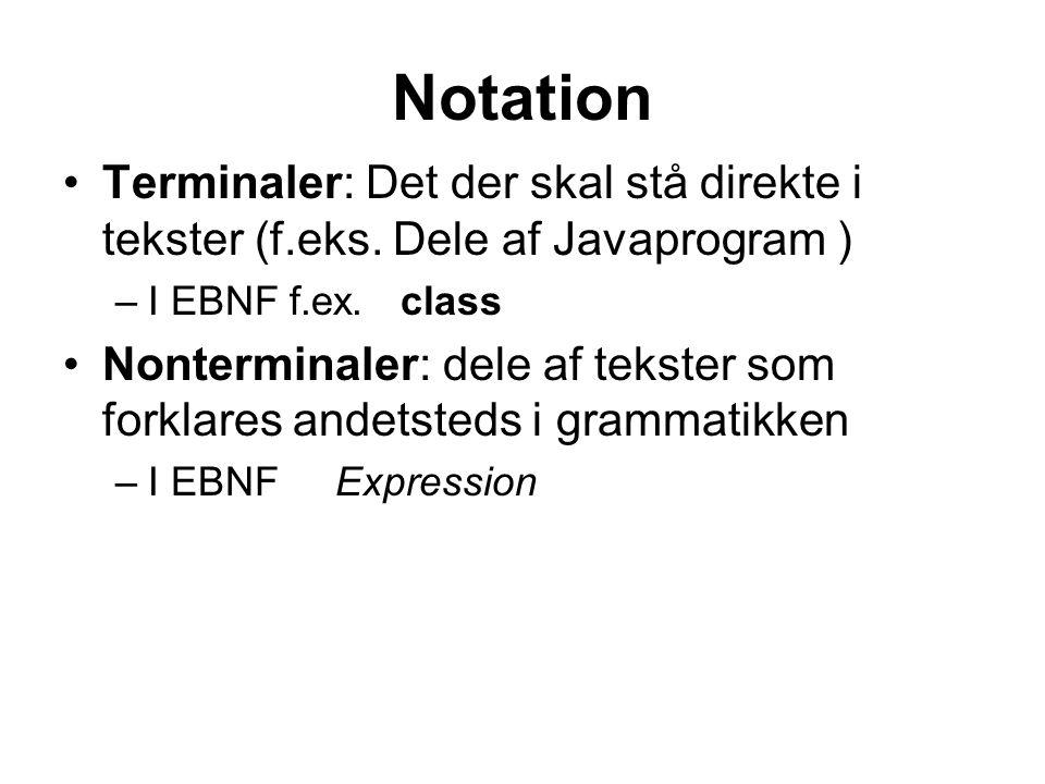 Notation Terminaler: Det der skal stå direkte i tekster (f.eks.