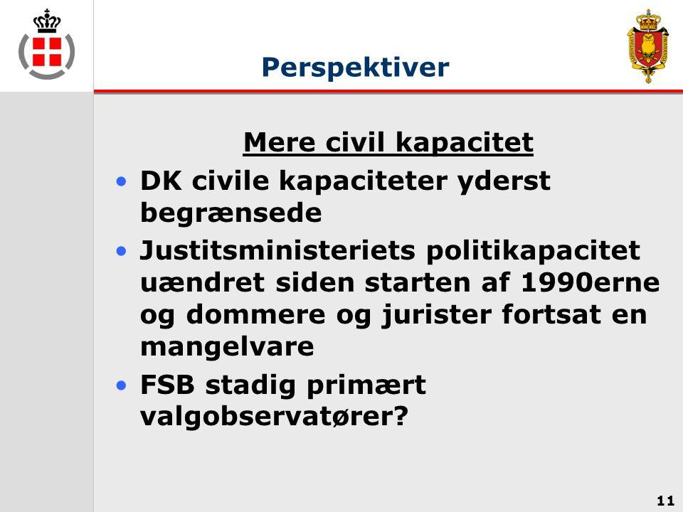 Perspektiver Mere civil kapacitet DK civile kapaciteter yderst begrænsede Justitsministeriets politikapacitet uændret siden starten af 1990erne og dommere og jurister fortsat en mangelvare FSB stadig primært valgobservatører.