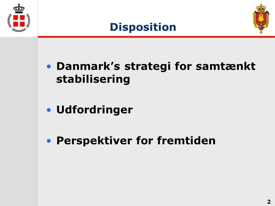 Disposition Danmark's strategi for samtænkt stabilisering Udfordringer Perspektiver for fremtiden 2