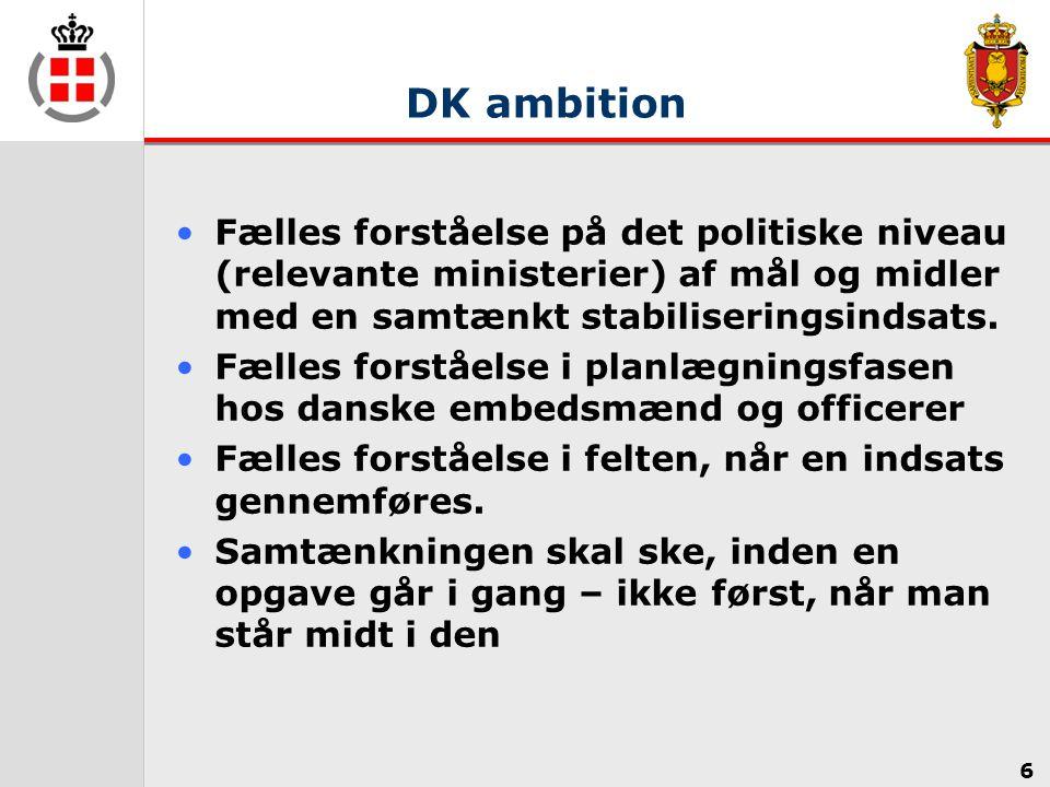 DK ambition Fælles forståelse på det politiske niveau (relevante ministerier) af mål og midler med en samtænkt stabiliseringsindsats.