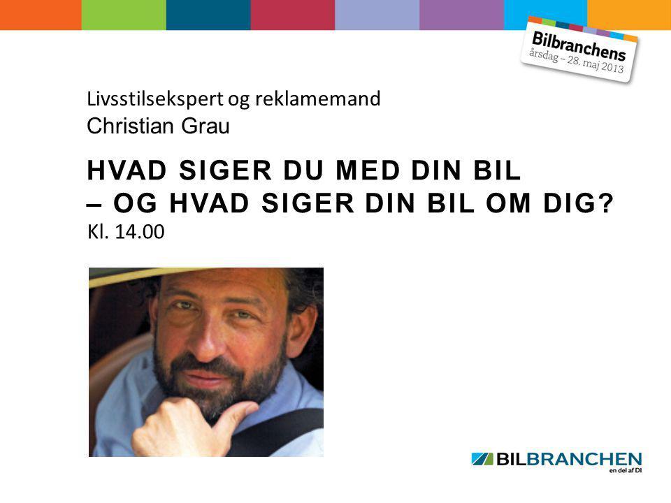 Livsstilsekspert og reklamemand Christian Grau HVAD SIGER DU MED DIN BIL – OG HVAD SIGER DIN BIL OM DIG.