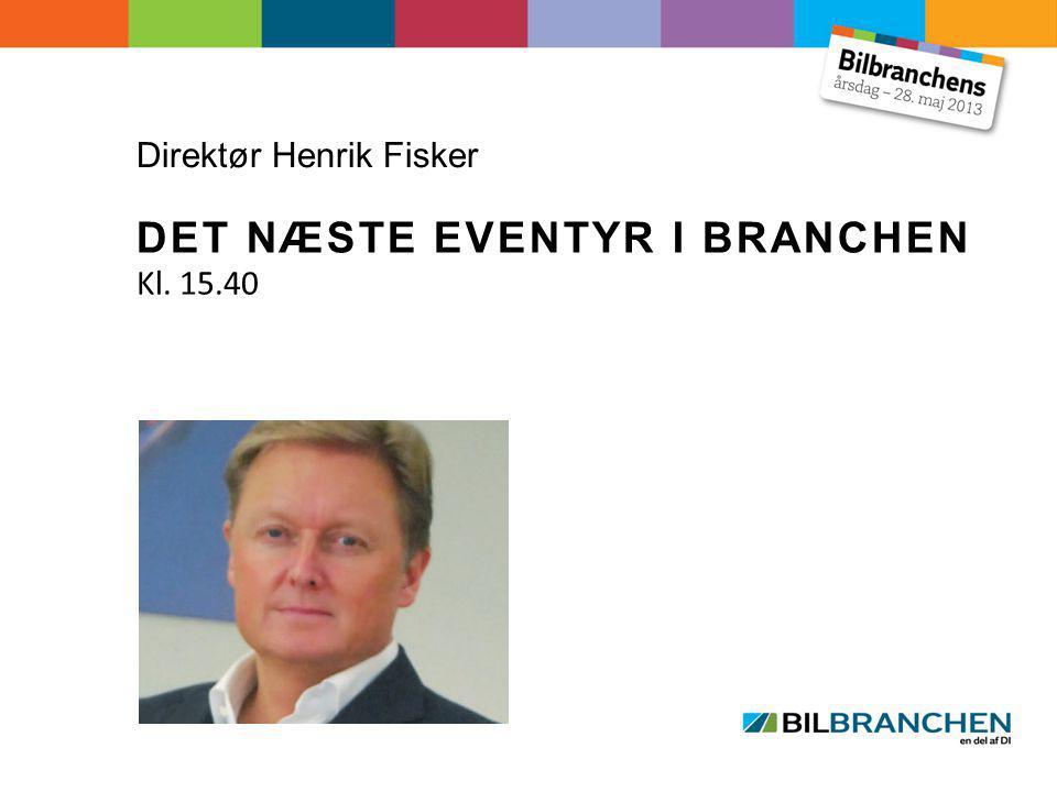 Direktør Henrik Fisker DET NÆSTE EVENTYR I BRANCHEN Kl. 15.40