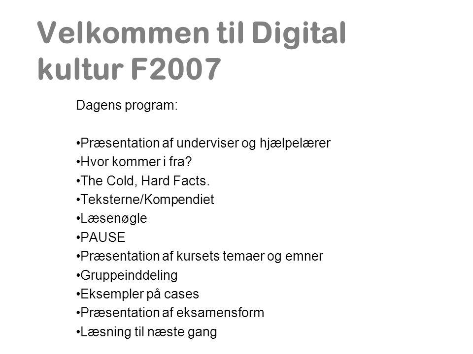 Velkommen til Digital kultur F2007 Dagens program: Præsentation af underviser og hjælpelærer Hvor kommer i fra.