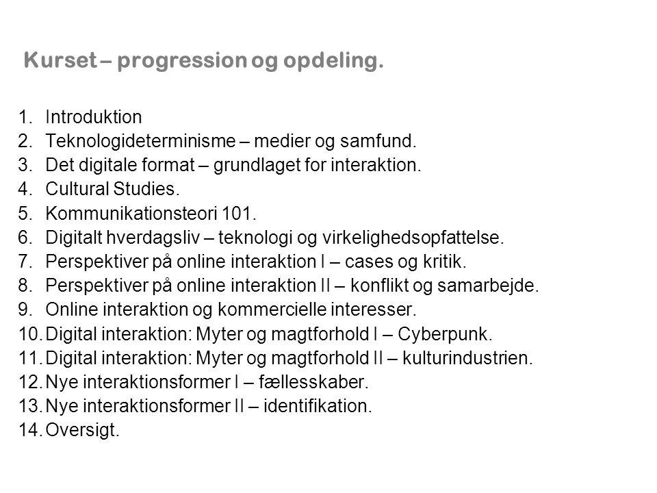 Kurset – progression og opdeling. 1.Introduktion 2.Teknologideterminisme – medier og samfund.