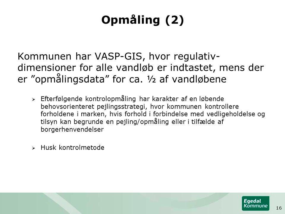 Opmåling (2) Kommunen har VASP-GIS, hvor regulativ- dimensioner for alle vandløb er indtastet, mens der er opmålingsdata for ca.