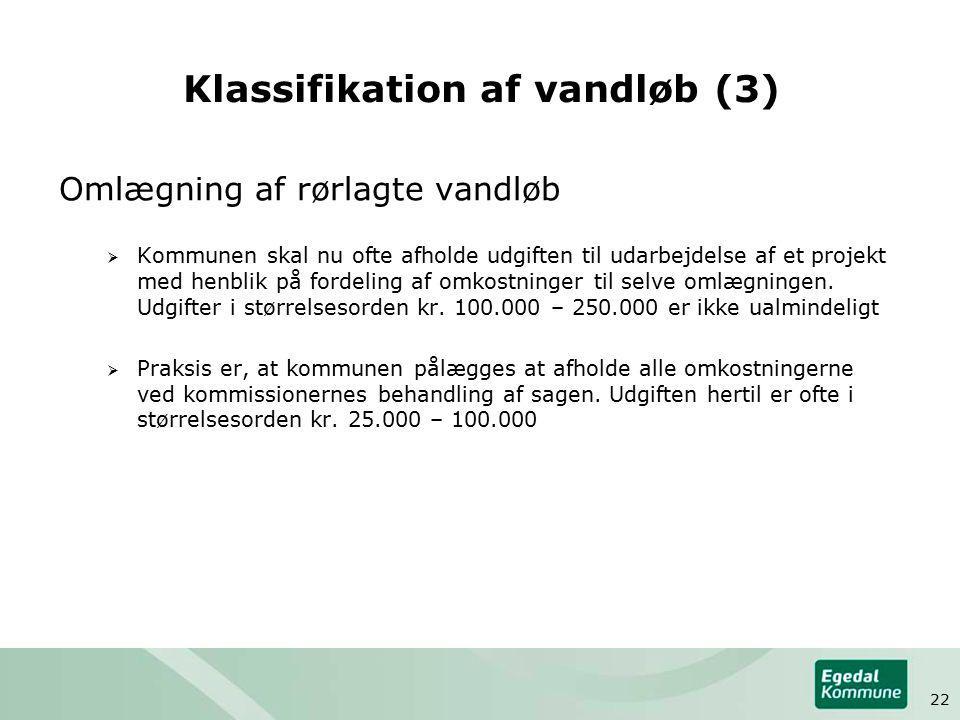 Klassifikation af vandløb (3) Omlægning af rørlagte vandløb  Kommunen skal nu ofte afholde udgiften til udarbejdelse af et projekt med henblik på fordeling af omkostninger til selve omlægningen.