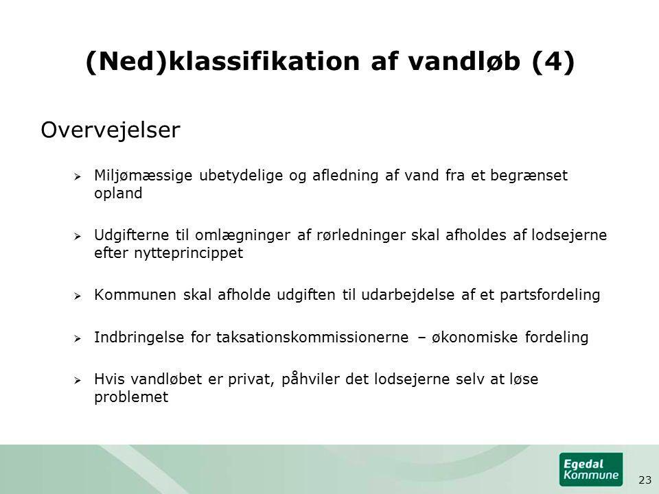 (Ned)klassifikation af vandløb (4) Overvejelser  Miljømæssige ubetydelige og afledning af vand fra et begrænset opland  Udgifterne til omlægninger af rørledninger skal afholdes af lodsejerne efter nytteprincippet  Kommunen skal afholde udgiften til udarbejdelse af et partsfordeling  Indbringelse for taksationskommissionerne – økonomiske fordeling  Hvis vandløbet er privat, påhviler det lodsejerne selv at løse problemet 23