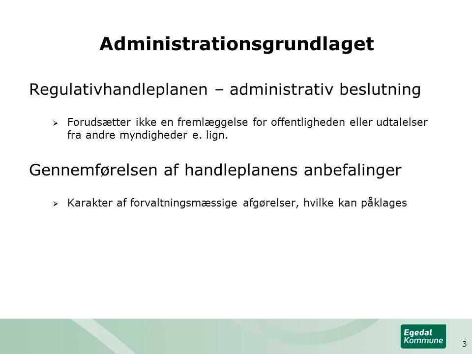 Administrationsgrundlaget Regulativhandleplanen – administrativ beslutning  Forudsætter ikke en fremlæggelse for offentligheden eller udtalelser fra andre myndigheder e.