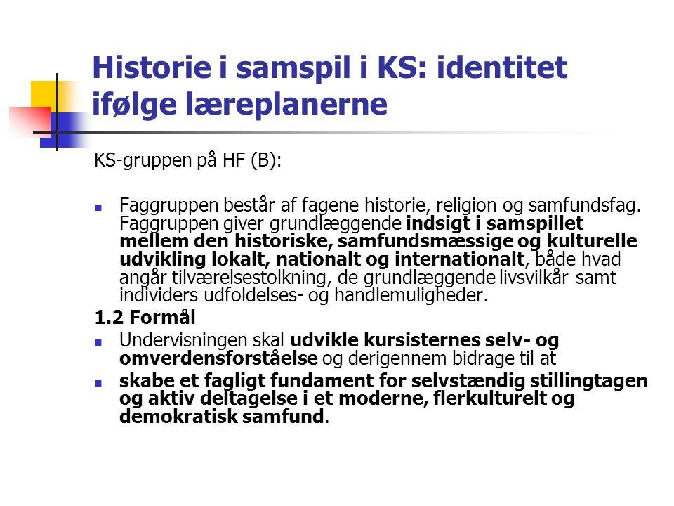 Historie i samspil i KS: identitet ifølge læreplanerne KS-gruppen på HF (B): Faggruppen består af fagene historie, religion og samfundsfag.