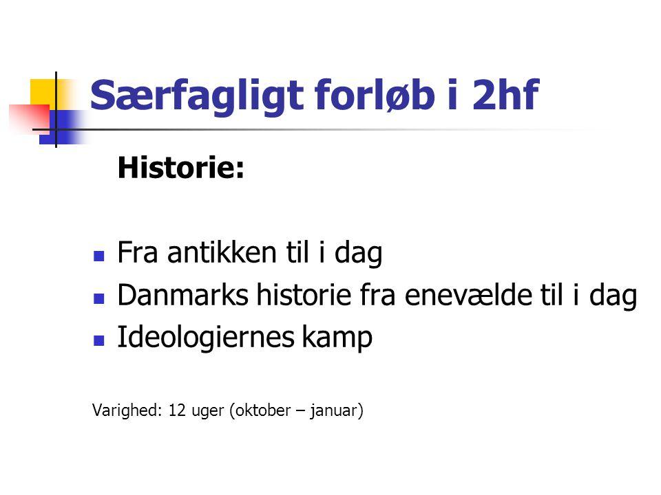 Særfagligt forløb i 2hf Historie: Fra antikken til i dag Danmarks historie fra enevælde til i dag Ideologiernes kamp Varighed: 12 uger (oktober – januar)