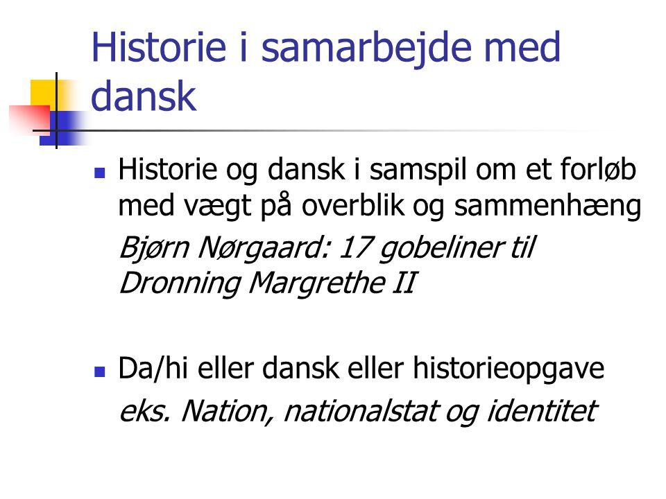 Historie i samarbejde med dansk Historie og dansk i samspil om et forløb med vægt på overblik og sammenhæng Bjørn Nørgaard: 17 gobeliner til Dronning Margrethe II Da/hi eller dansk eller historieopgave eks.