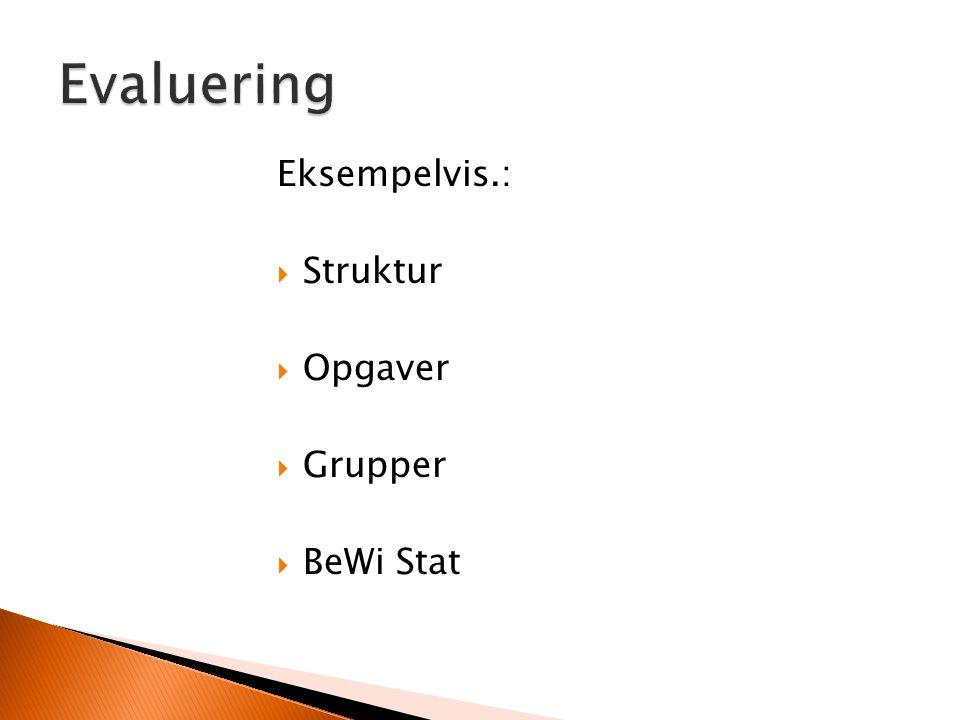 Eksempelvis.:  Struktur  Opgaver  Grupper  BeWi Stat