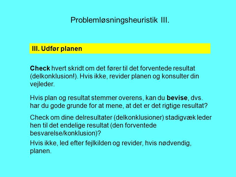 Problemløsningsheuristik III. Hvis ikke, led efter fejlkilden og revider, hvis nødvendig, planen.
