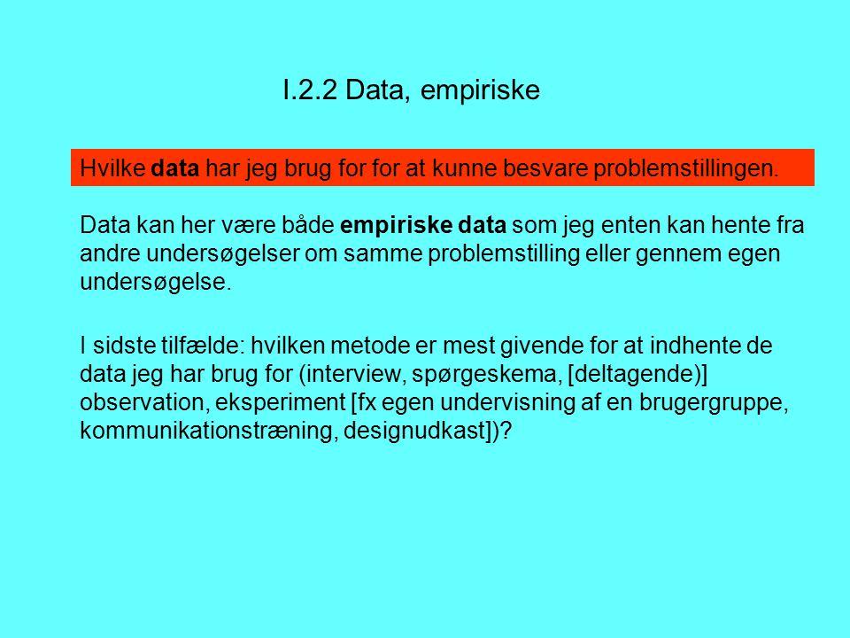 I.2.2 Data, empiriske Hvilke data har jeg brug for for at kunne besvare problemstillingen.